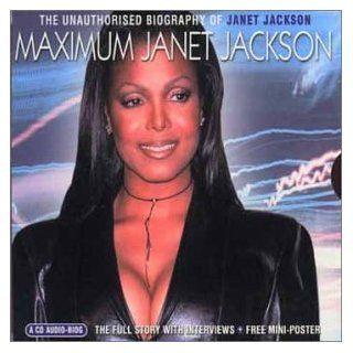 Maximum Janet Jackson: The Unauthorised Biography of Janet