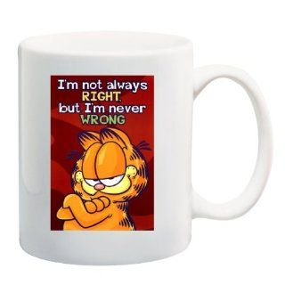 IM NOT ALWAYS RIGHT, BUT IM NEVER WRONG Mug Coffee Cup