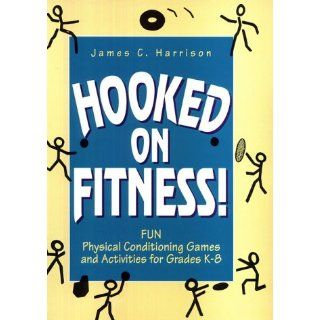 Hooked on Fitness!: Fun Physical Conditioning Games and Activities for