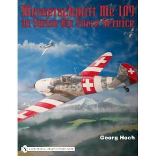 Messerschmitt Me 109 in Swiss Air Force Service Georg Hoch