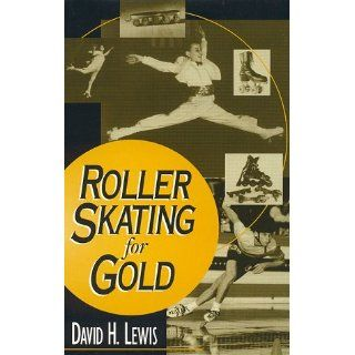 Roller Skating for Gold David H. Lewis 9780810830486