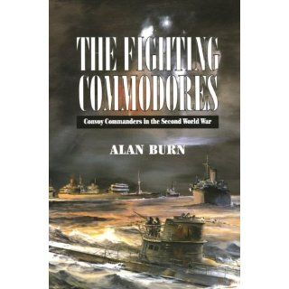 The Fighting Commodores The Convoy Commanders in the Second World War