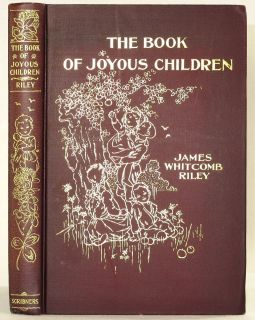 1902 THE BOOK OF JOYOUS CHILDREN JAMES WHITCOMB RILEY ILLUSTRATED J W