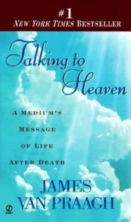 to Heaven A Mediums Message of Life After Death James Van Praagh Goo