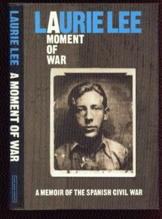 A Moment of War Memoir of the Spanish Civil War 1937 38 Laurie Lee 1991 1st US