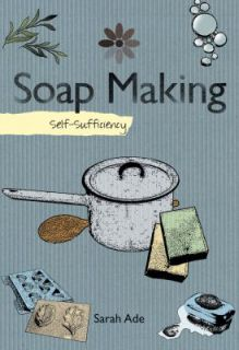 Soapmaking Self Sufficiency by Sarah Ade 2009, Hardcover