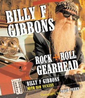 Billy F Gibbons Rock Roll Gearhead by Billy F. Gibbons and Tom Vickers