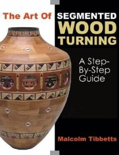 The Art of Segmented Wood Turning A Step by Step Guide by Malcolm