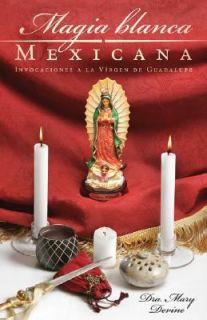Magia Blanca Mexicana Invocaciones a la Virgen de Guadalupe by Mary