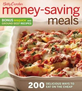 Betty Crocker Money Saving Meals 200 Delicious Ways to Eat on the