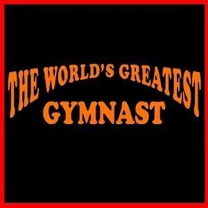 THE WORLDS GREATEST GYMNAST Workout Gym Sport T SHIRT